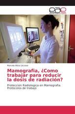 Mamografia, ¿Como trabajar para reducir la dosis de radiación?