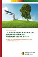 Os deslocados internos por empreendimentos hidrelétricos no Brasil