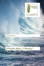 À Perdre Allen, J' Woody !