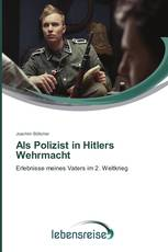 Als Polizist in Hitlers Wehrmacht