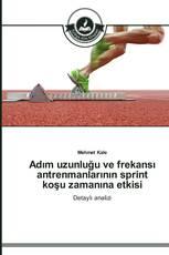 Adım uzunluğu ve frekansı antrenmanlarının sprint koşu zamanına etkisi