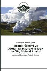 Elektrik Üretimi ve Jeotermal Kaynaklı Bileşik Isı-Güç Sistemi Analizi