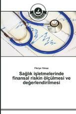 Sağlık işletmelerinde finansal riskin ölçülmesi ve değerlendirilmesi