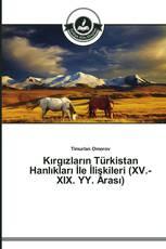 Kırgızların Türkistan Hanlıkları İle İlişkileri (XV.-XIX. YY. Arası)