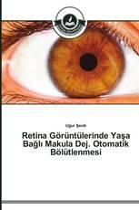 Retina Görüntülerinde Yaşa Bağlı Makula Dej. Otomatik Bölütlenmesi