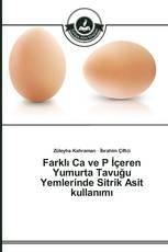 Farklı Ca ve P İçeren Yumurta Tavuğu Yemlerinde Sitrik Asit kullanımı