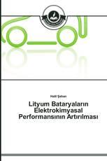 Lityum Bataryaların Elektrokimyasal Performansının Artırılması