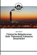 Türkiye'de Bölgelerarası Gelir Yakınsama Iraksama Dinamikleri