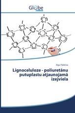Lignoceluloze - poliuretānu putuplastu atjaunojamā izejviela
