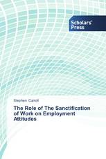 The Role of The Sanctification of Work on Employment Attitudes