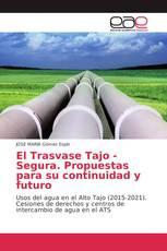 El Trasvase Tajo - Segura. Propuestas para su continuidad y futuro