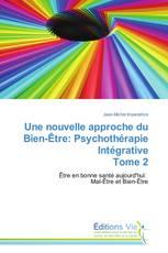 Une nouvelle approche du Bien-Être: Psychothérapie Intégrative Tome 2