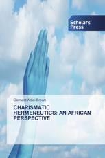 CHARISMATIC HERMENEUTICS: AN AFRICAN PERSPECTIVE
