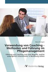 Verwendung von Coaching - Methoden und Führung im Pflegemanagement