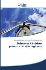 Dzirnavas kā tūristu piesaiste Latvijas reģionos