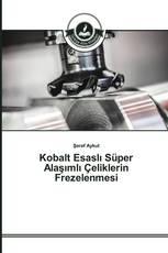 Kobalt Esaslı Süper Alaşımlı Çeliklerin Frezelenmesi