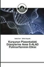 Kurşunun Plasentadaki Düzeylerine Anne δ-ALAD Polimorfizminin Etkisi