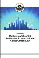 Methods of Conflict Settlement in International Construction Law