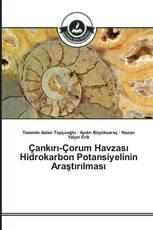 Çankırı-Çorum Havzası Hidrokarbon Potansiyelinin Araştırılması