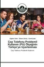 Cep Telefonu Problemli Kullanım (PU) Ölçeğinin Türkçe'ye Uyarlanması