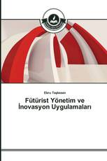 Fütürist Yönetim ve İnovasyon Uygulamaları