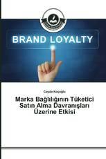 Marka Bağlılığının Tüketici Satın Alma Davranışları Üzerine Etkisi