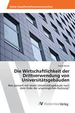 Die Wirtschaftlichkeit der Drittverwendung von Universitätsgebäuden