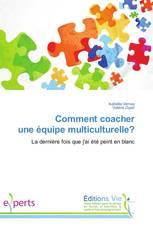 Comment coacher une équipe multiculturelle?