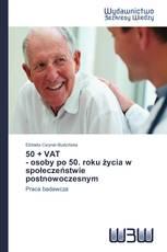 50 + VAT  - osoby po 50. roku życia w społeczeństwie postnowoczesnym