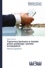 Tajemnica bankowa w świetle prawa polskiego i państw europejskich