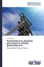 Przekształcenia obiektów górniczych w obiekty geoturystyczne