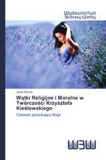 Wątki Religijne i Moralne w Twórczości Krzysztofa Kieślowskiego