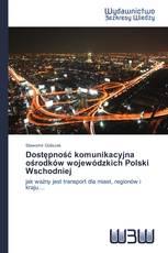 Dostępność komunikacyjna ośrodków wojewódzkich Polski Wschodniej