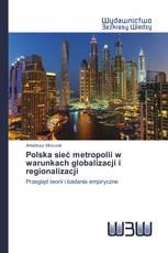 Polska sieć metropolii w warunkach globalizacji i regionalizacji