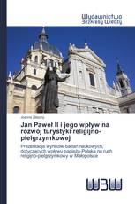 Jan Paweł II i jego wpływ na rozwój turystyki religijno-pielgrzymkowej