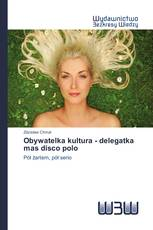 Obywatelka kultura - delegatka mas disco polo