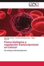 Física biológica y regulación transcripcional en cáncer