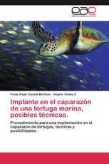 Implante en el caparazón de una tortuga marina, posibles técnicas.