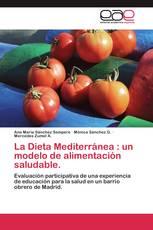 La Dieta Mediterránea : un modelo de alimentación saludable.