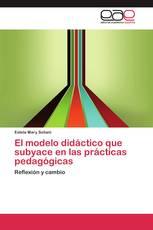 El modelo didáctico que subyace en las prácticas pedagógicas