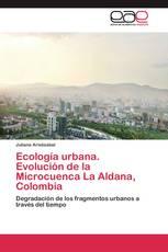Ecología urbana.   Evolución de la Microcuenca La Aldana, Colombia