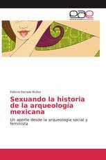 Sexuando la historia de la arqueología mexicana