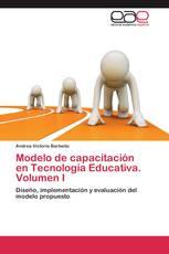Modelo de capacitación en Tecnología Educativa. Volumen I