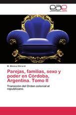 Parejas, familias, sexo y poder en Córdoba, Argentina. Tomo II