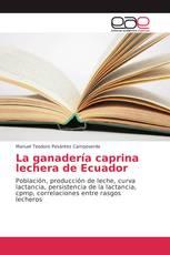 La ganadería caprina lechera de Ecuador