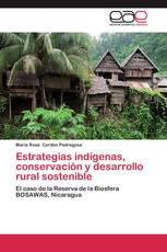 Estrategias indígenas, conservación y desarrollo rural sostenible