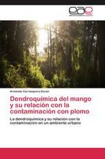 Dendroquímica del mango y su relación con la contaminación con plomo