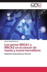 Los genes BRCA1 y BRCA2 en el cáncer de mama y ovario hereditario
