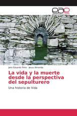 La vida y la muerte desde la perspectiva del sepulturero