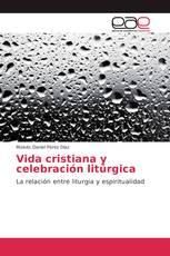 Vida cristiana y celebración litúrgica